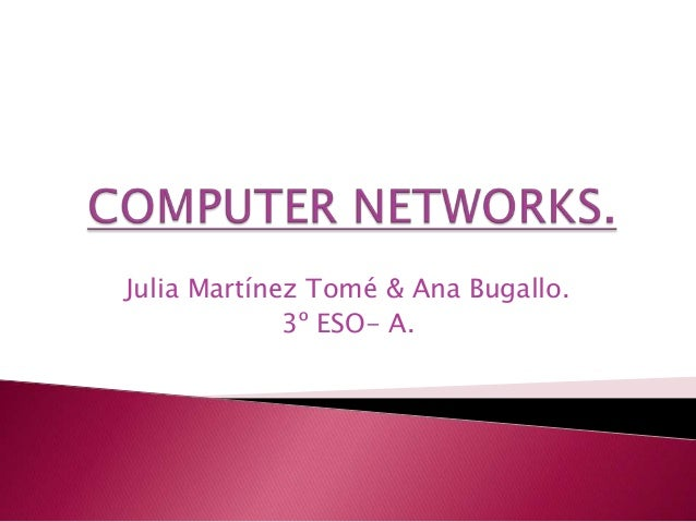 Computer networks, by Ana Bugallo and Julia Martínez