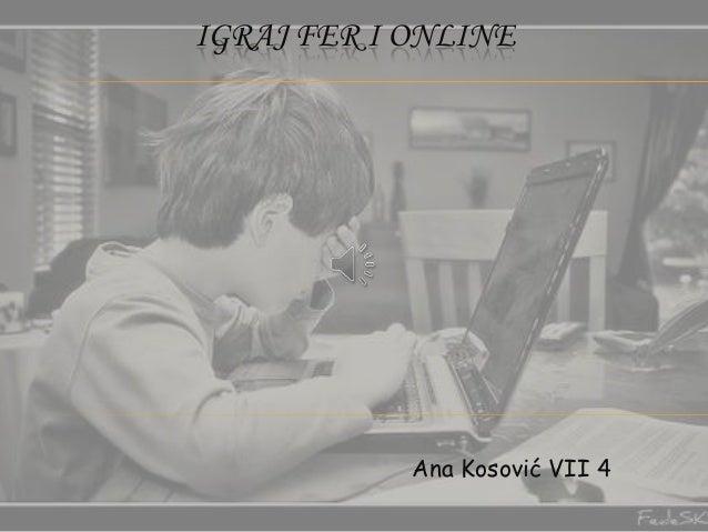 IGRAJ FER I ONLINE  Ana Kosović VII 4
