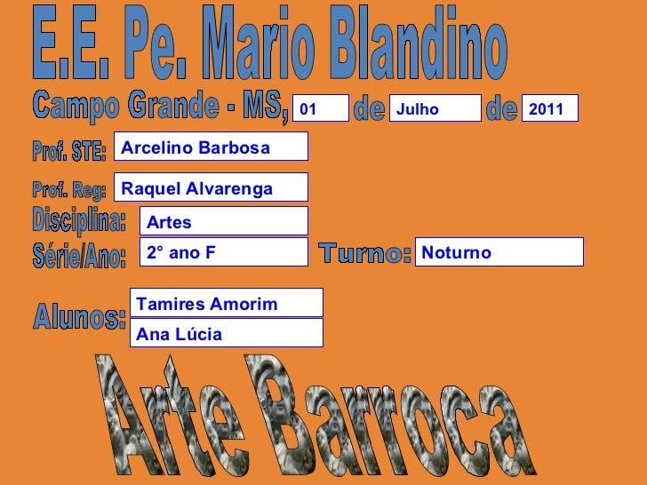 E.E. Pe. Mario Blandino Campo Grande - MS, de de Prof. STE: Disciplina: Série/Ano: Artes Arcelino Barbosa Prof. Reg: Raque...