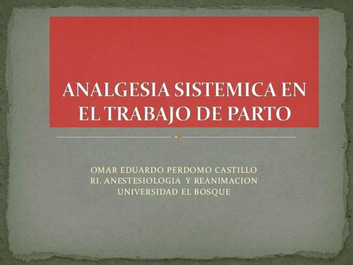 OMAR EDUARDO PERDOMO CASTILLORI. ANESTESIOLOGIA Y REANIMACION      UNIVERSIDAD EL BOSQUE