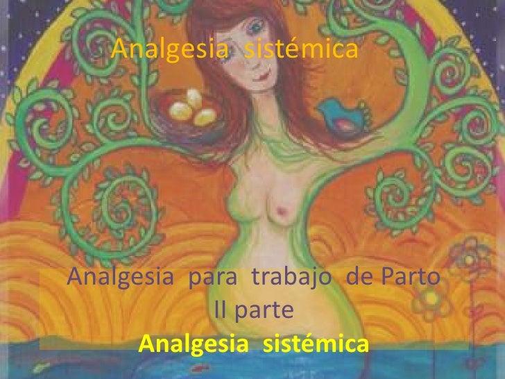 Analgesia  sistémica<br />Analgesia  para  trabajo  de PartoII parteAnalgesia  sistémica<br />