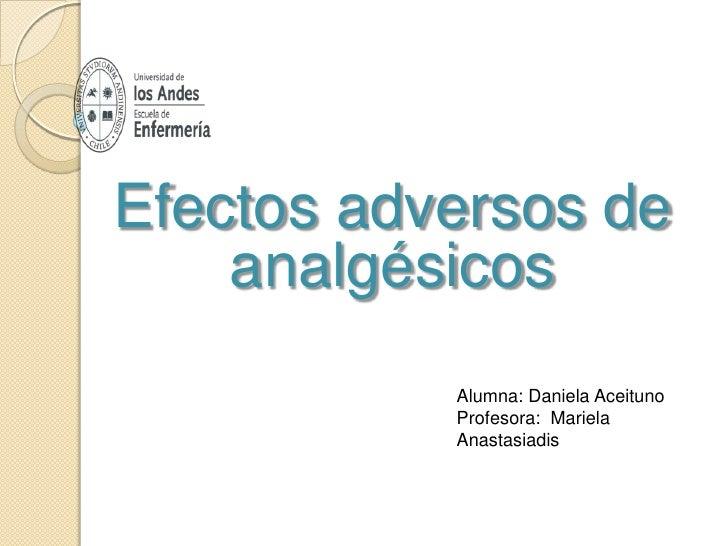 Efectos adversos de    analgésicos           Alumna: Daniela Aceituno           Profesora: Mariela           Anastasiadis