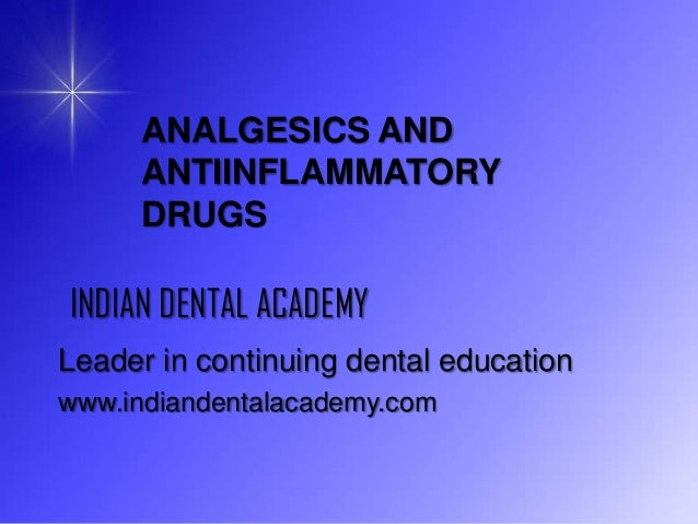 ANALGESICS AND ANTIINFLAMMATORY DRUGS  INDIAN DENTAL ACADEMY Leader in continuing dental education www.indiandentalacademy...