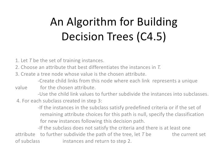 An Algorithm for Building Decision Trees (C4.5)<br />1. Let T be the set of training instances.2. Choose an attribute that...