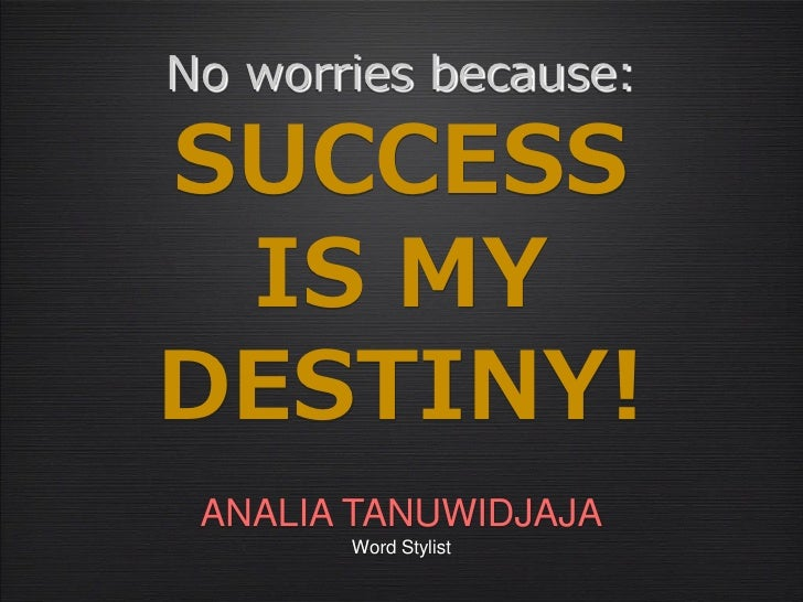 No worries because:SUCCESS IS MYDESTINY! ANALIA TANUWIDJAJA       Word Stylist