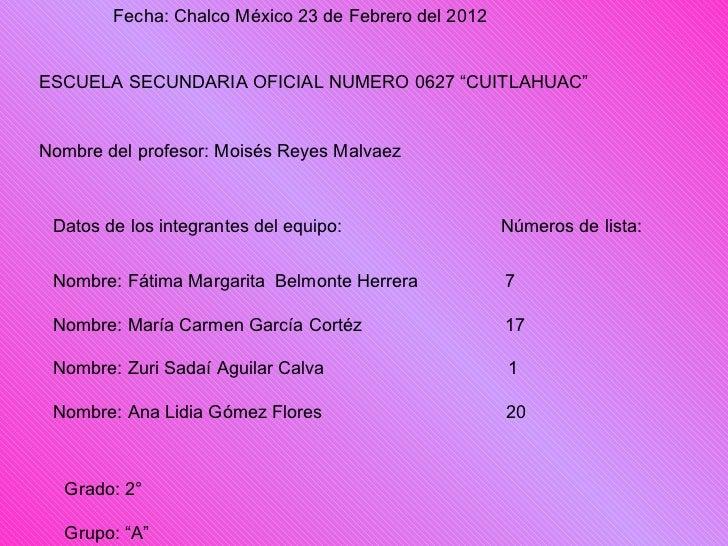 Datos de los integrantes del equipo:  Números de lista: Nombre: Fátima Margarita  Belmonte Herrera  7    Nombre: María Car...