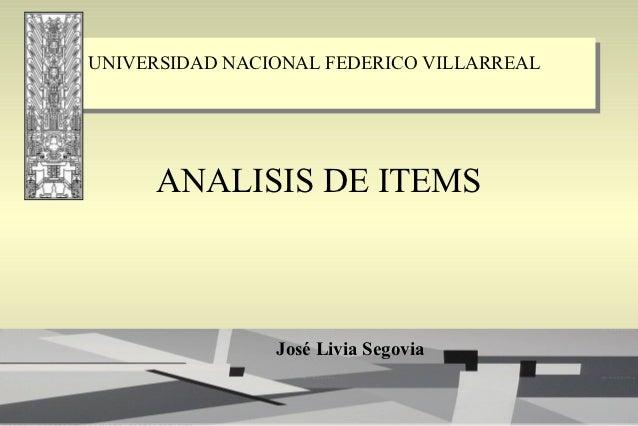 UNIVERSIDAD NACIONAL FEDERICO VILLARREAL     ANALISIS DE ITEMS                José Livia Segovia