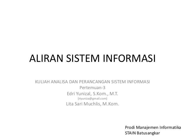 Analisa dan perancangan sistem informasi 03   aliran sistem informasi