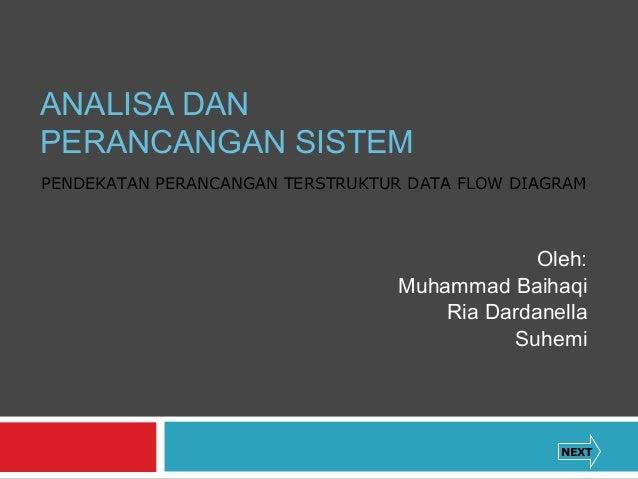 ANALISA DAN PERANCANGAN SISTEM Oleh: Muhammad Baihaqi Ria Dardanella Suhemi NEXT PENDEKATAN PERANCANGAN TERSTRUKTUR DATA F...