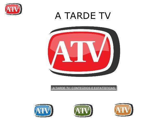 A TARDE TVA TARDE TV: CONTEÚDOS E ESTATÍSTICAS A TARDE TV: CONTEÚDOS E ESTATÍSTICAS
