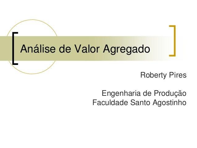 Análise de Valor Agregado                         Roberty Pires               Engenharia de Produção             Faculdade...