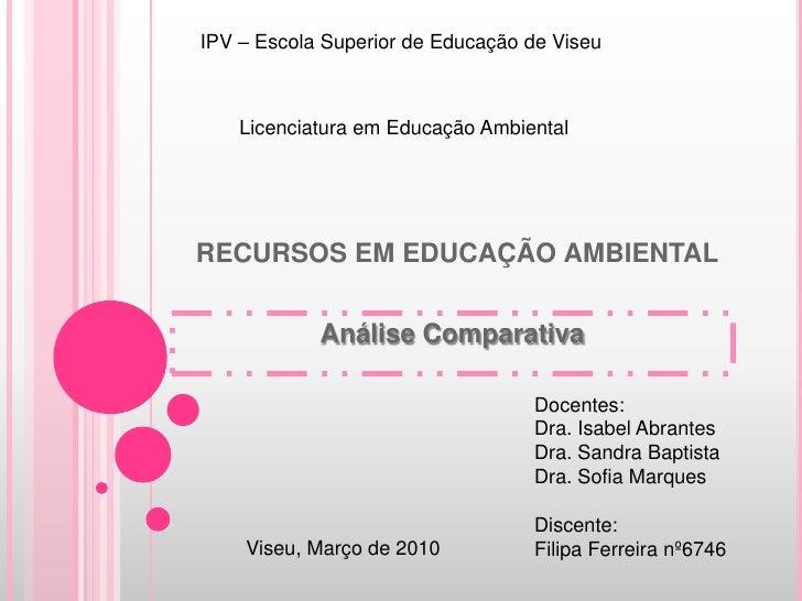 IPV – Escola Superior de Educação de Viseu<br />RECURSOS EM EDUCAÇÃO AMBIENTAL<br />Licenciatura em Educação Ambiental<br ...