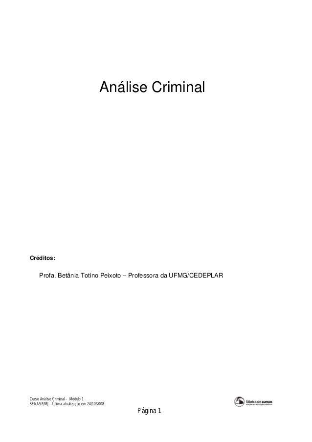Curso Análise Criminal – Módulo 1 SENASP/MJ - Última atualização em 24/10/2008 Página 1 Análise Criminal Créditos: Profa. ...