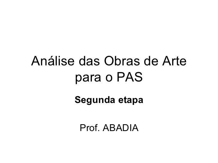 Análise das Obras de Arte para o PAS Segunda etapa Prof. ABADIA