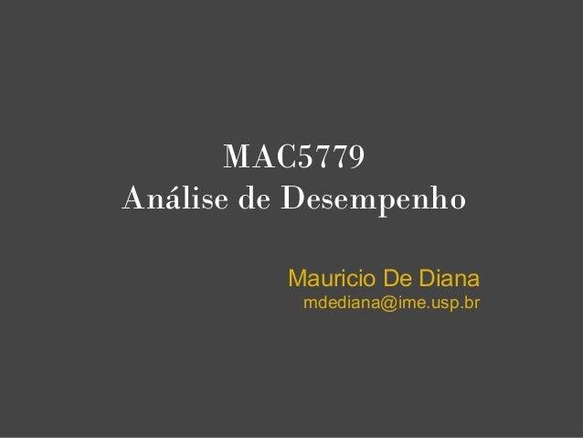 MAC5779Análise de DesempenhoMauricio De Dianamdediana@ime.usp.br