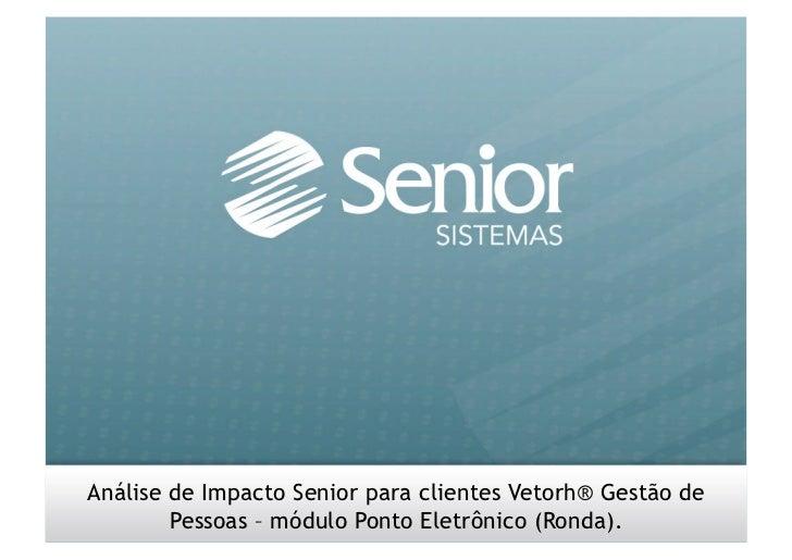 Portaria 1.510/09 - MTE Análise de Impacto Senior       Análise de Impacto Senior para clientes Vetorh® Gestão de         ...