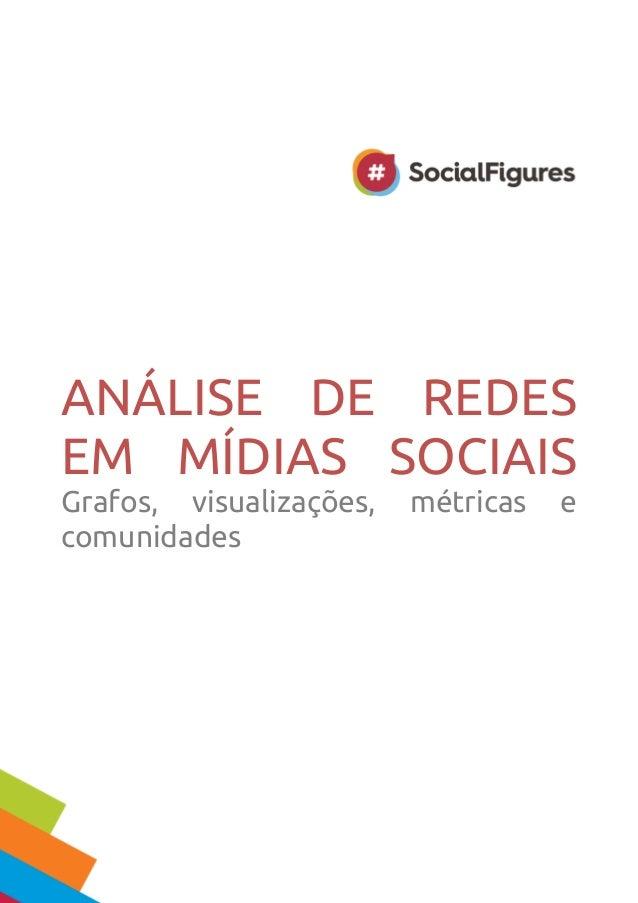 ANÁLISE DE REDES EM MÍDIAS SOCIAIS Grafos, visualizações, métricas e comunidades