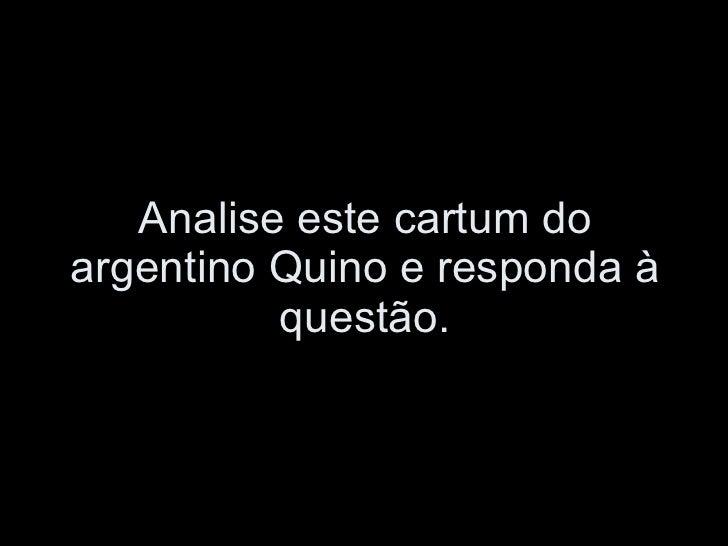 Analise este cartum do argentino Quino e responda à questão.