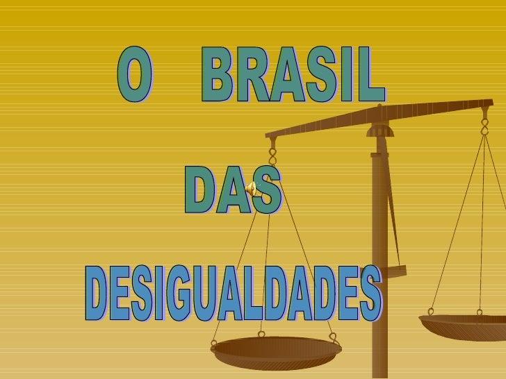 O  BRASIL  DAS DESIGUALDADES