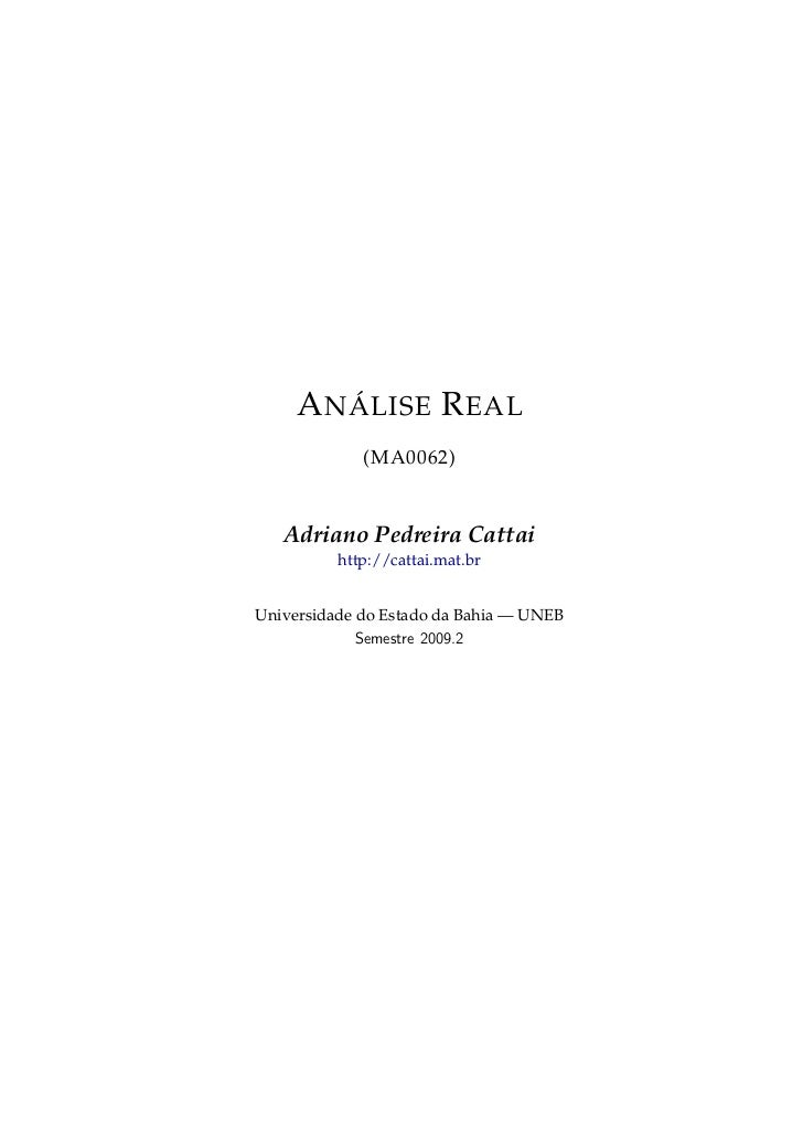 A NÁLISE R EAL             (MA0062)   Adriano Pedreira Cattai          http://cattai.mat.brUniversidade do Estado da Bahia...