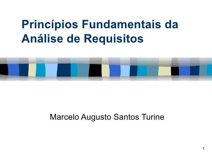 Princípios Fundamentais da Análise de Requisitos Marcelo Augusto Santos Turine