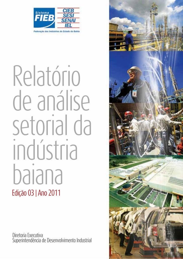 Relatóriode análisesetorial daindústriabaianaEdição 03 | Ano 2011Diretoria ExecutivaSuperintendência de Desenvolvimento In...