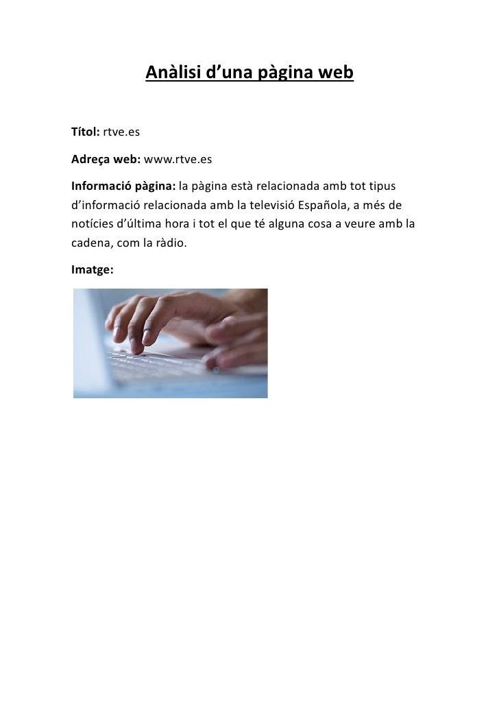 Anàlisi d'una pàgina webTítol: rtve.esAdreça web: www.rtve.esInformació pàgina: la pàgina està relacionada amb tot tipusd'...