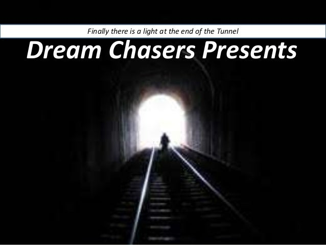Finally there is a light at the end of the TunnelDream Chasers Presents