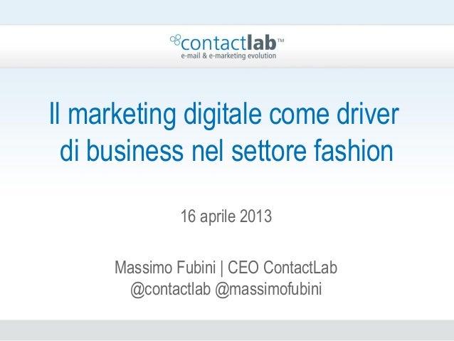 Il marketing digitale come driverdi business nel settore fashion16 aprile 2013Massimo Fubini | CEO ContactLab@contactlab @...