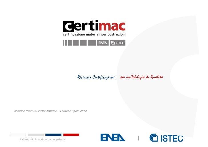 Ricerca e Certificazione   per un'Edilizia di QualitàAnalisi e Prove su Pietre Naturali – Edizione Aprile 2012    Laborato...