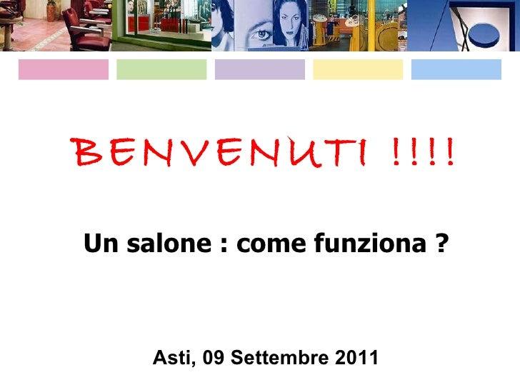 BENVENUTI !!!! Un salone : come funziona ? Asti, 09 Settembre 2011