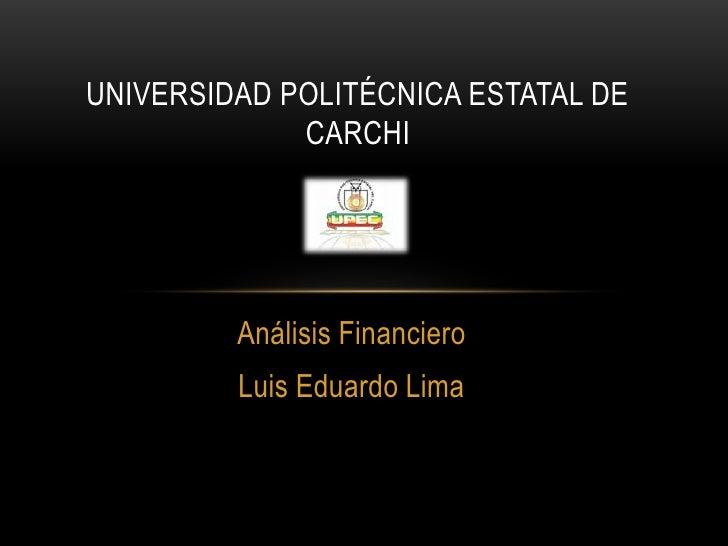 UNIVERSIDAD POLITÉCNICA ESTATAL DE             CARCHI         Análisis Financiero         Luis Eduardo Lima