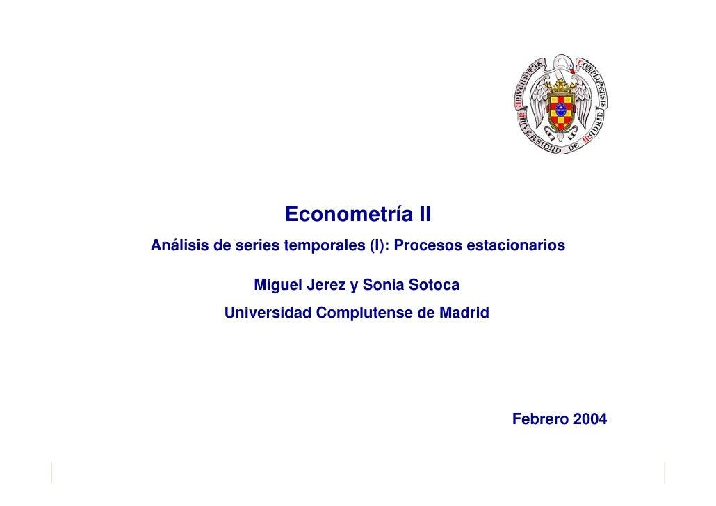 Econometría IIAnálisis de series temporales (I): Procesos estacionarios              Miguel Jerez y Sonia Sotoca          ...
