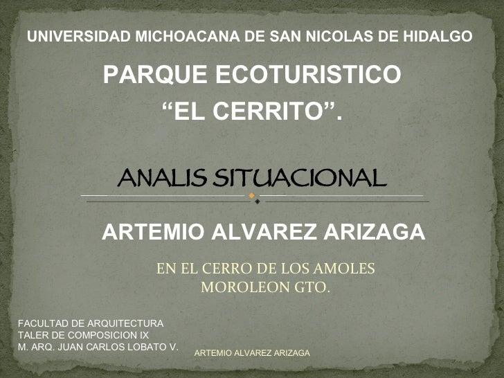 EN EL CERRO DE LOS AMOLES MOROLEON GTO. ARTEMIO ALVAREZ ARIZAGA UNIVERSIDAD MICHOACANA DE SAN NICOLAS DE HIDALGO FACULTAD ...