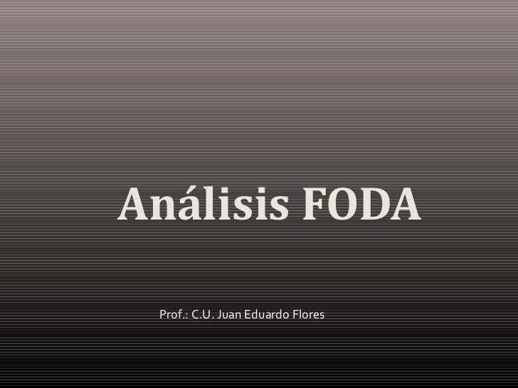 Análisis FODA Prof.: C.U. Juan Eduardo Flores