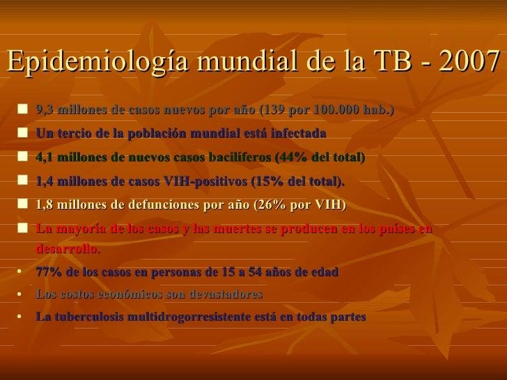 Epidemiología mundial de la TB - 2007 <ul><li>9,3 millones  de casos nuevos por año  (139 por 100.000 hab.) </li></ul><ul>...