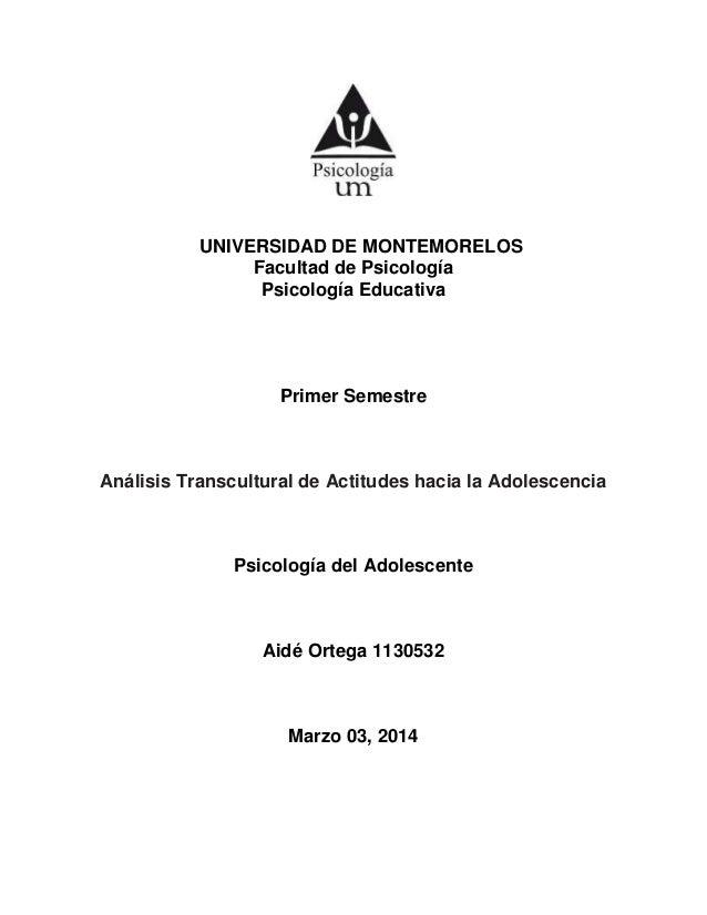 UNIVERSIDAD DE MONTEMORELOS Facultad de Psicología Psicología Educativa Primer Semestre Análisis Transcultural de Actitude...