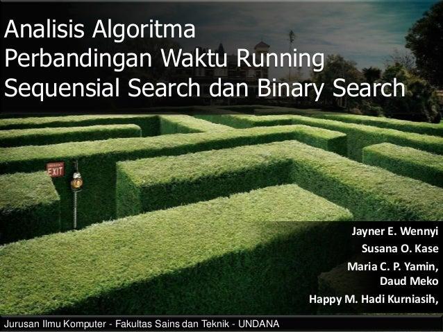 Analisis Algoritma Perbandingan Waktu Running Sequensial Search dan Binary Search  Jayner E. Wennyi Susana O. Kase Maria C...