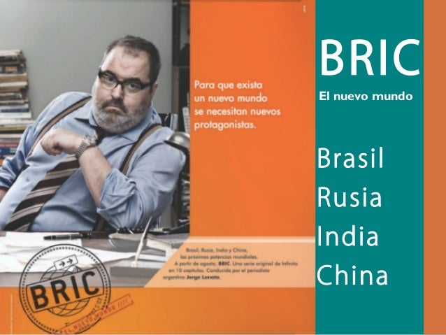 QuickTime™ and a TIFF (Uncompressed) decompressor are needed to see this picture. BRIC El nuevo mundo Brasil Rusia India C...