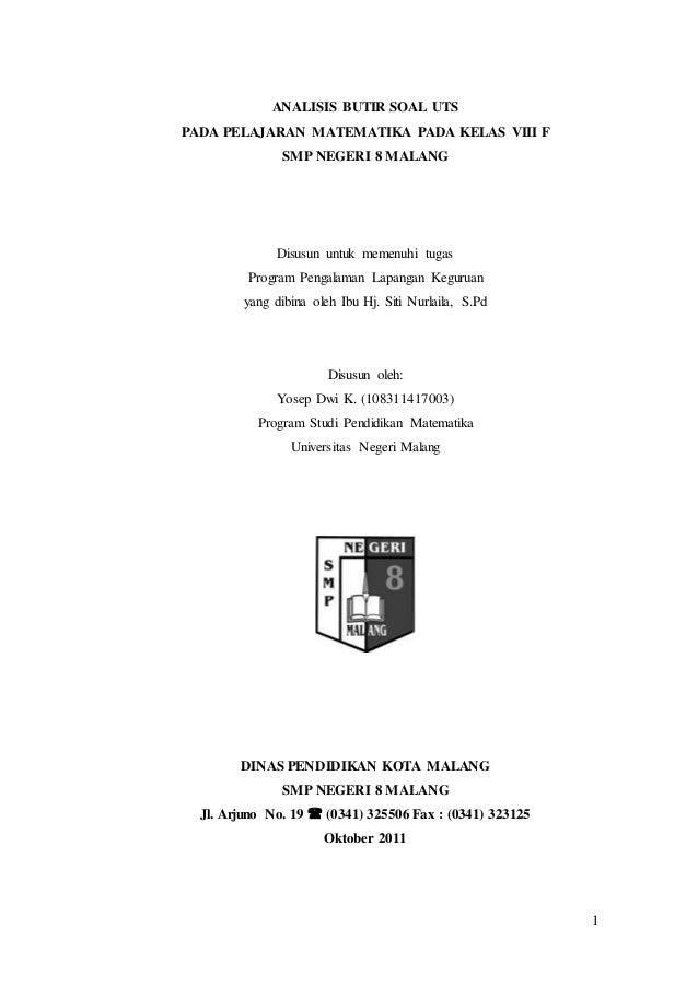 1 ANALISIS BUTIR SOAL UTS PADA PELAJARAN MATEMATIKA PADA KELAS VIII F SMP NEGERI 8 MALANG Disusun untuk memenuhi tugas Pro...