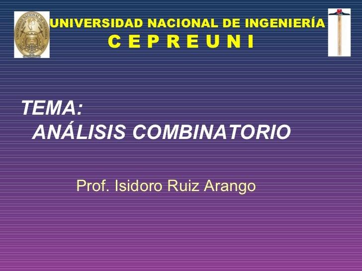 UNIVERSIDAD NACIONAL DE INGENIERÍA C E P R E U N I TEMA: ANÁLISIS COMBINATORIO Prof. Isidoro Ruiz Arango