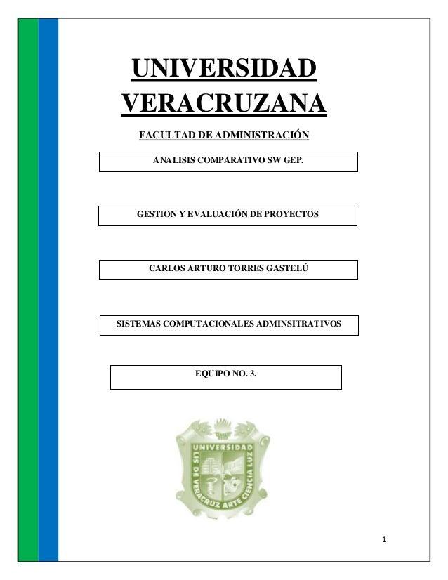 1 UNIVERSIDAD VERACRUZANA FACULTAD DE ADMINISTRACIÓN EQUIPO NO. 3. CARLOS ARTURO TORRES GASTELÚ GESTION Y EVALUACIÓN DE PR...