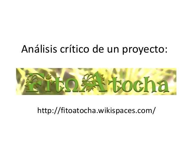 Análisis crítico de un proyecto: http://fitoatocha.wikispaces.com/
