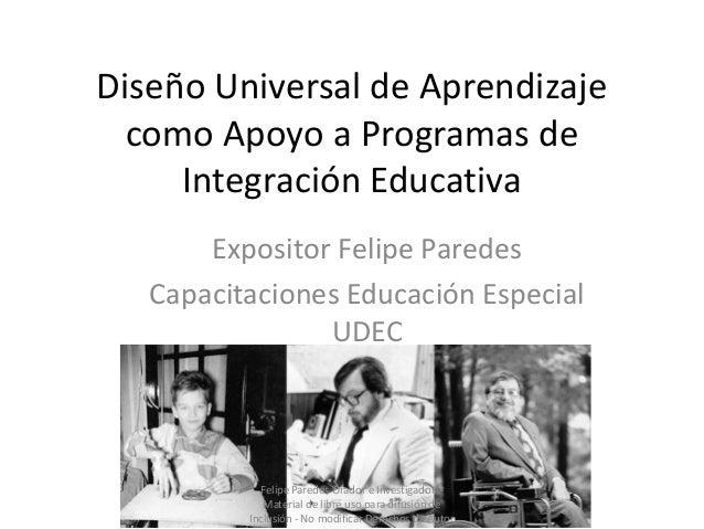Diseño Universal de Aprendizaje como Apoyo a Programas de Integración Educativa Expositor Felipe Paredes Capacitaciones Ed...