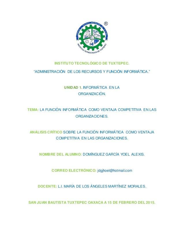 """INSTITUTO TECNOLÓGICO DE TUXTEPEC. """"ADMINISTRACIÓN DE LOS RECURSOS Y FUNCIÓN INFORMÁTICA."""" UNIDAD 1. INFORMÁTICA EN LA ORG..."""