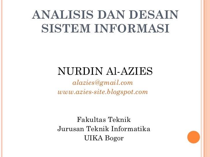ANALISIS DAN DESAIN SISTEM INFORMASI <ul><li>NURDIN Al-AZIES </li></ul><ul><li>alazies@gmail.com  </li></ul><ul><li>www.az...