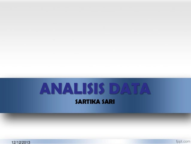 ANALISIS DATA SARTIKA SARI  12/12/2013