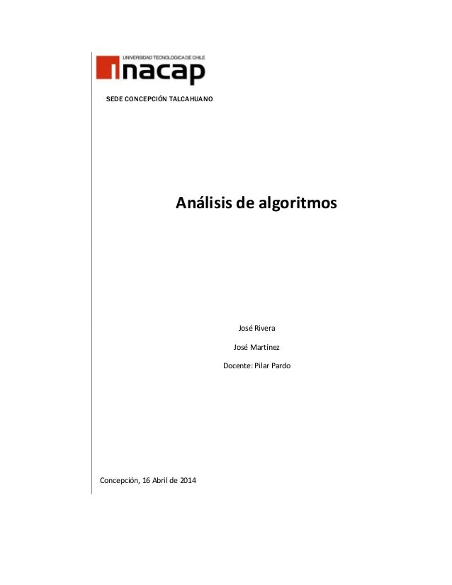 SEDE CONCEPCIÓN TALCAHUANO Análisis de algoritmos José Rivera José Martínez Docente: Pilar Pardo Concepción, 16 Abril de 2...