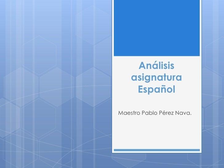 Análisis    asignatura     EspañolMaestro Pablo Pérez Nava.