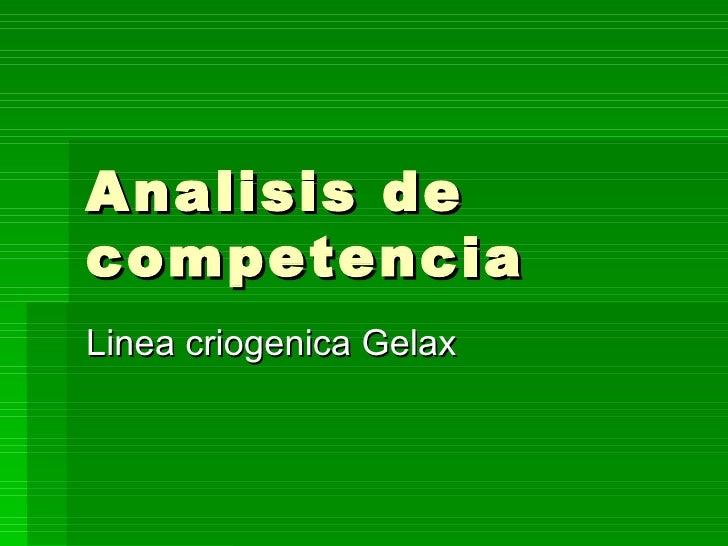 Analisis de competencia Linea criogenica Gelax